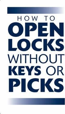 How to Open Locks without Keys or Picks