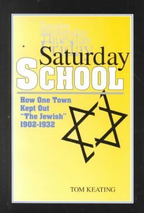 Saturday School  How One Town Kept Out the Jewish, 1902-1932