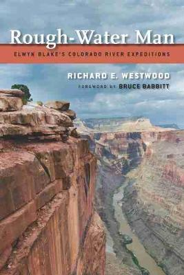 Rough-Water Man-Elwyn Blake'S Colorado River Expeditions
