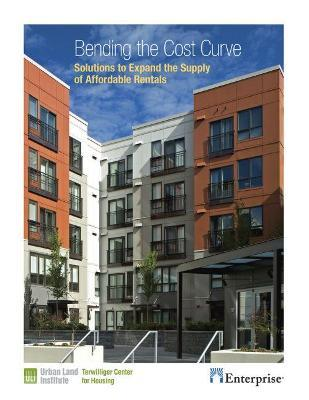 Bending the Cost Curve : Solutions to Expand the Supply of Affordable Rentals