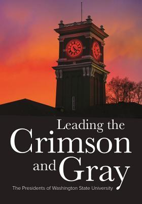 Leading the Crimson and Gray  The Presidents of Washington State University