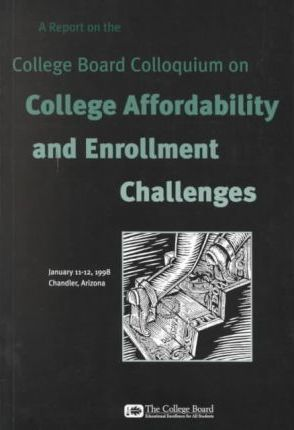 A Report on the College Board Colloquium on College Affordability and Enrollment Challenges