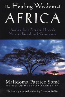 The Healing Wisdom of Africa - Malidoma Patrice Some