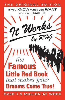 It Works : The Famous Little Red Book That Makes Your Dreams Come True!