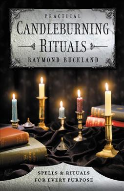 Practical Candle Burning : Spells and Rituals for Every Purpose