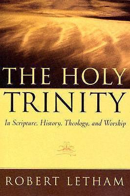 The Holy Trinity : In Scripture, History, Theology, and Worship