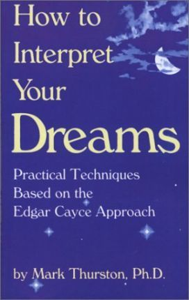 How to Interpret Your Dreams : Mark A  Thurston : 9780876041079