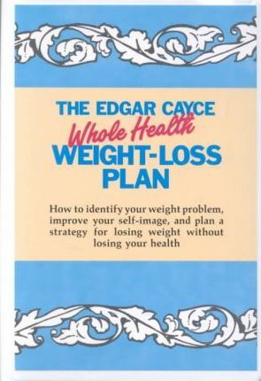 Edgar Cayce Whole Health Weight Loss Plan Anne E Hunt 9780876042632