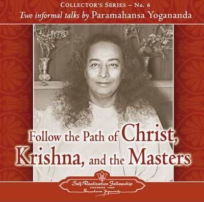 Follow the Path of Christ, Krishna, and the Masters  Two Informal Talks  Paramahansa Yogananda