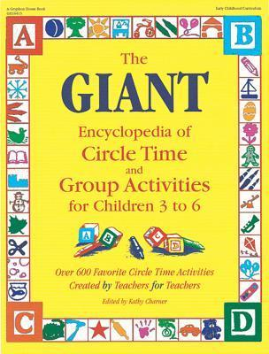 The Giant Encyclopedia of Circle Time and Group Activities for Children 2 to 6 : Over 600 Favourite Circle Time Activities Created by Teachers for Teachers