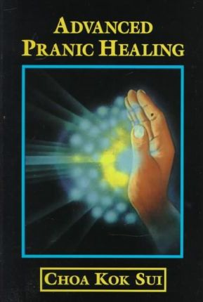 Advanced Pranic Healing : A Practical Manual on Color Pranic Healing