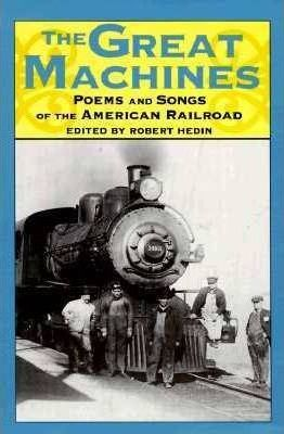 The Great Machines : Poems and Songs of the American Railroad