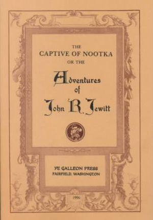 The Captive of Nootka, Or, the Adventures of John R. Jweitt