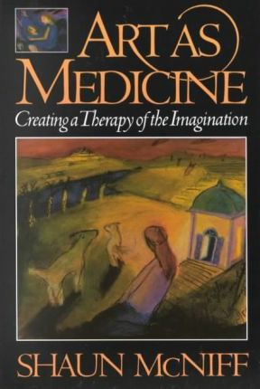 Art As Medicine - Shaun McNiff