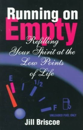Running on Empty Refilling Your Spirit at the Low Points of Life