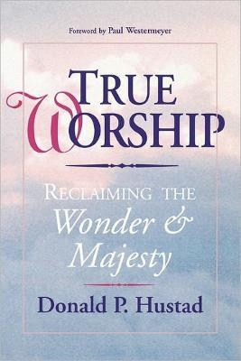True Worship Reclaiming the Wonder and Majesty  True Worship Reclaiming the Wonder & Majesty