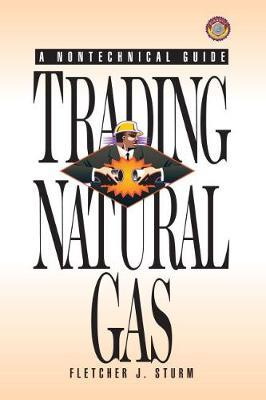 Trading Natural Gas : A Nontechnical Guide