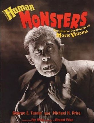Human Monsters  The Bizarre Psychology of More Villains