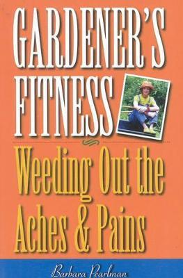 Gardener's Fitness : Weeding Out the Aches and Pains – Barbara Pearlman