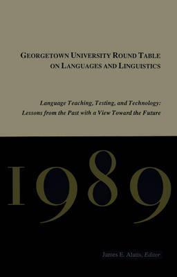 Georgetown University Round Table on Languages and Linguistics (GURT) 1989: Language Teaching, Testing, and Technology