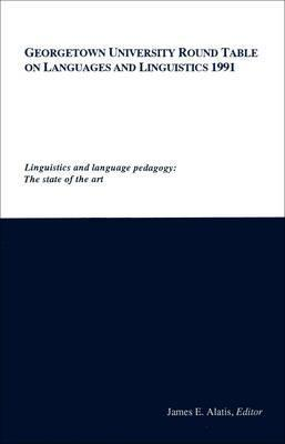 Georgetown University Round Table on Languages and Linguistics (GURT) 1991: Linguistics and Language Pedagogy