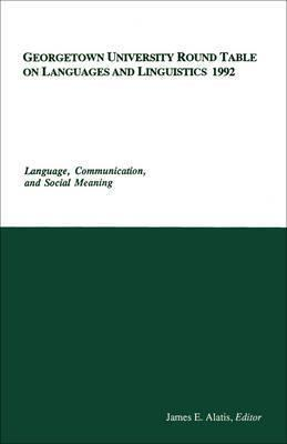 Georgetown University Round Table on Languages and Linguistics (GURT) 1992: Language, Communication, and Social Meaning