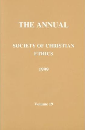 Annual of the Society of Christian Ethics 1999