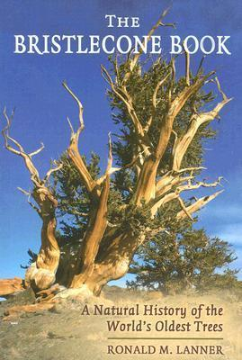 The Bristlecone Book  A Natural History of the World's Oldest Trees