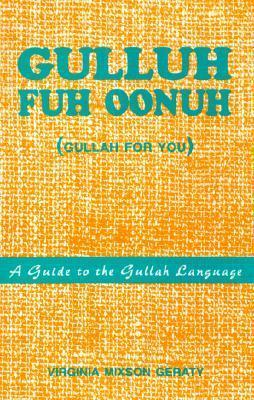 Gulluh Fuh Oonuh: (Gullah for You) a Guide to the Gullah Language