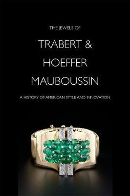 The Jewels of Trabert & Hoeffer-Mauboussin : A History of American Style and Innovation