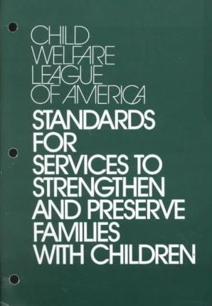 Child Welfare League of America Standards for Service to Children in Their Own Homes
