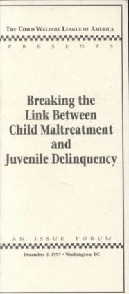 Breaking the Link Between Child Maltreatment and Juvenile Delinquency