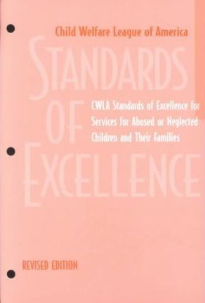 Cwla Standards of Excellence for Services for Abused or Neglected Children and Their Families