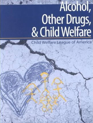 Alcohol, Other Drugs, & Child Welfare
