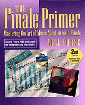 The Finale Primer : Mastering the Art of Music Notation with Finale