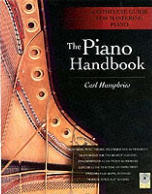The Piano Handbook : A Complete Guide for Mastering Piano