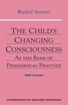 The Child's Changing Consciousness : As the Basis of Pedagogical Practice