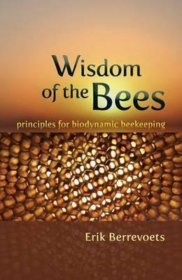 The Wisdom of Bees  Principles for Biodynamic Beekeeping