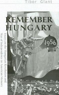 remember hungary in    essays on the hungarian revolution and  remember hungary in    essays on the hungarian revolution and war of  independence in american