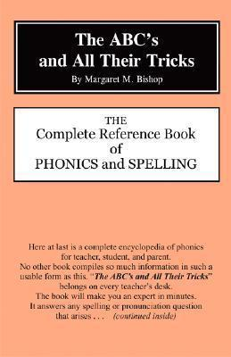 The Abc's and All Their Tricks : The Complete Reference Book of Phonics and Spelling