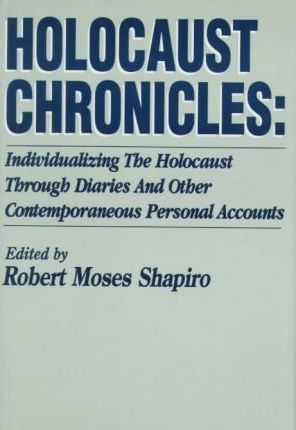 Holocaust Chronicles  Individualizing the Holocaust Through Diaries and Other Contemporaneous Personal Accounts