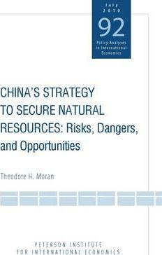 China`s Strategy to Secure Natural Resources - Risks, Dangers, and Opportunities