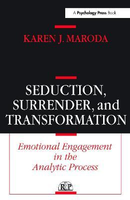 Seduction, Surrender, and Transformation : Emotional Engagement in the Analytic Process