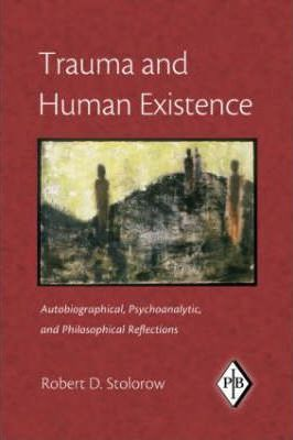 Trauma and Human Existence : Autobiographical, Psychoanalytic, and Philosophical Reflections