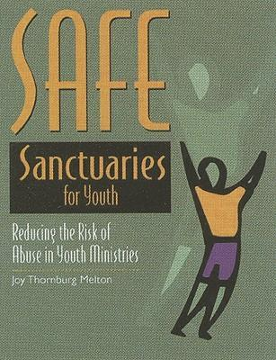 Safe Sanctuaries for Youth : Reducing the Risk of Abuse in Youth Ministries
