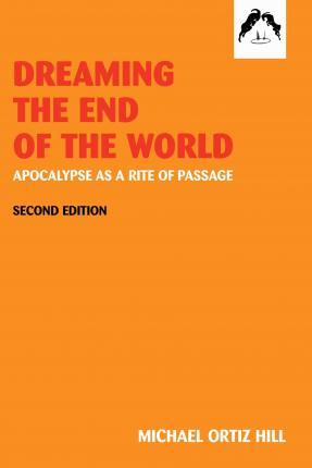 Dreaming the End of the World  Apocalypse as a Rite of Passage