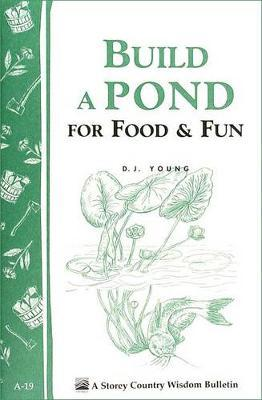 Build a Pond for Food and Fun: Storey's Country Wisdom Bulletin A.19