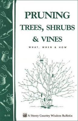 Pruning Trees, Shrubs and Vines: Storey's Country Wisdom Bulletin A.54
