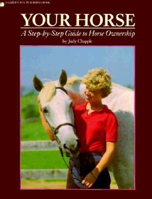 Your Horse: Step-by-Step Guide to Horse Ownership