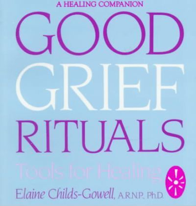 Good Grief Rituals : Elaine Childs-Gowell : 9780882681184